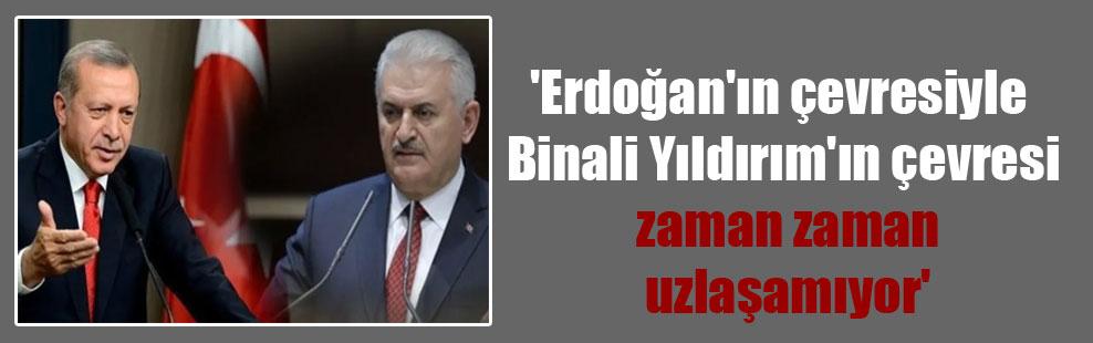 'Erdoğan'ın çevresiyle Binali Yıldırım'ın çevresi zaman zaman uzlaşamıyor'