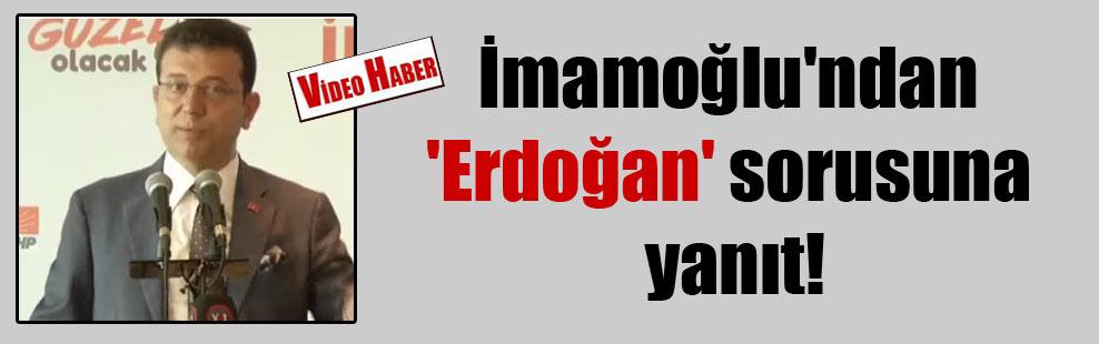 İmamoğlu'ndan 'Erdoğan' sorusuna yanıt!
