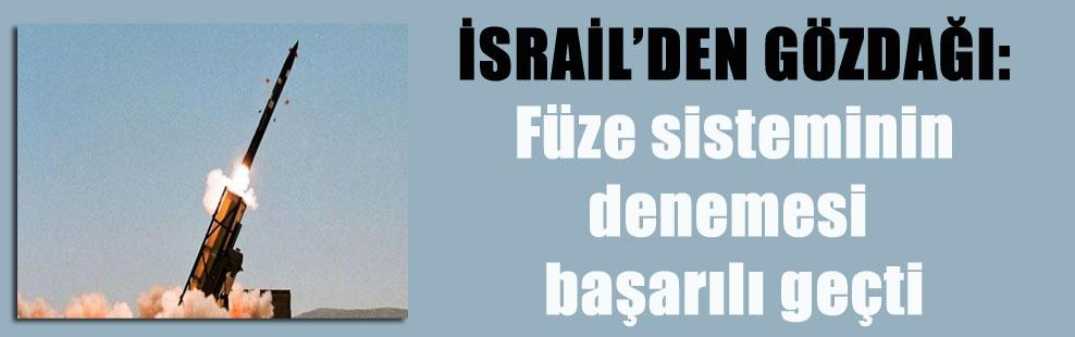 İSRAİL'DEN GÖZDAĞI: Füze sisteminin denemesi başarılı geçti