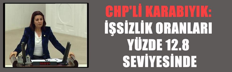 CHP'li Karabıyık: İşsizlik oranları yüzde 12.8 seviyesinde