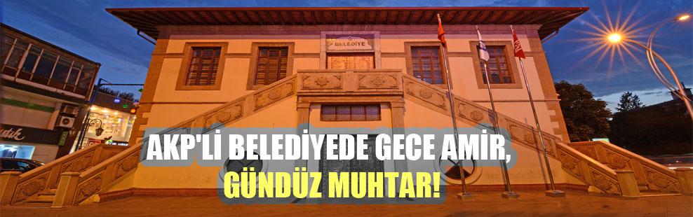 AKP'li belediyede gece amir, gündüz muhtar!
