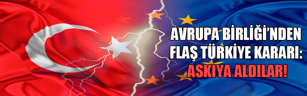 Avrupa Birliği'nden flaş Türkiye kararı: Askıya aldılar!
