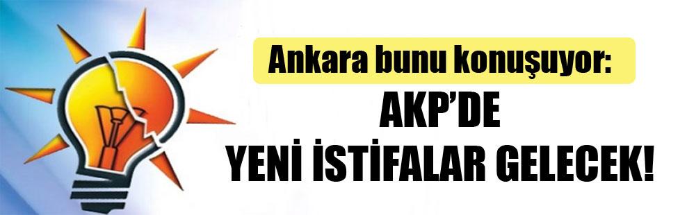 Ankara bunu konuşuyor: AKP'de yeni istifalar gelecek