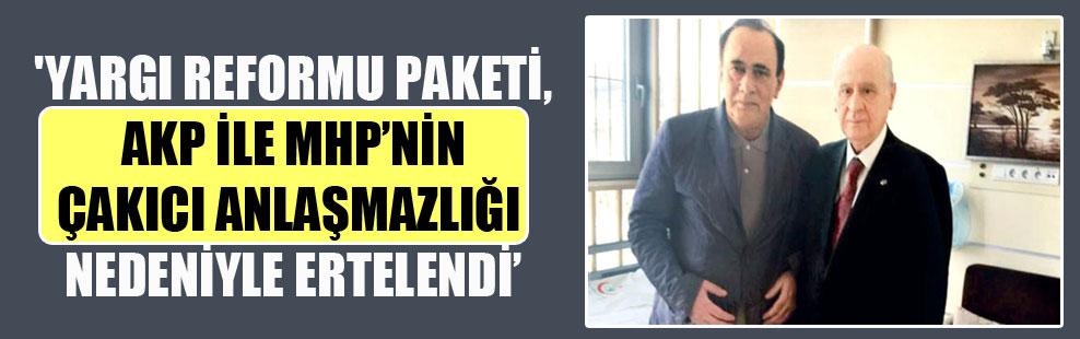 'Yargı reformu paketi, AKP ile MHP'nin Çakıcı anlaşmazlığı nedeniyle ertelendi'