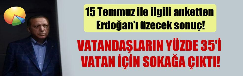 15 Temmuz ile ilgili anketten Erdoğan'ı üzecek sonuç!