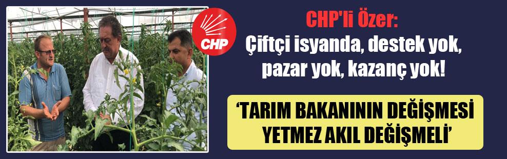 CHP'li Özer: Çiftçi isyanda, destek yok, pazar yok, kazanç yok!