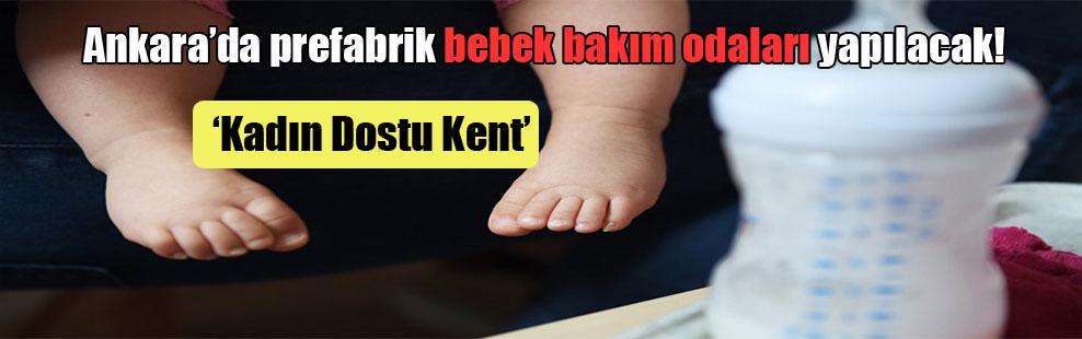 Ankara'da prefabrik bebek bakım odaları yapılacak!