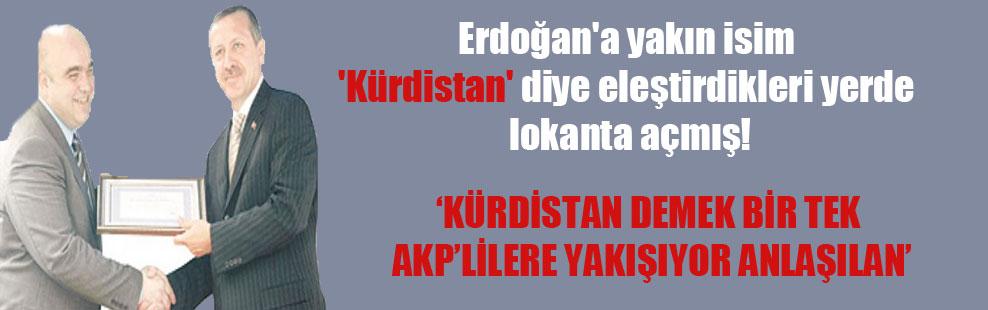 Erdoğan'a yakın isim 'Kürdistan' diye eleştirdikleri yerde lokanta açmış!