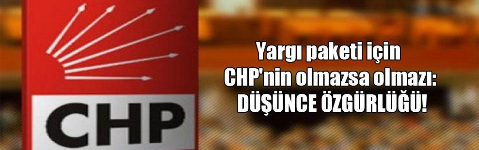 Yargı paketi için CHP'nin olmazsa olmazı: Düşünce özgürlüğü!