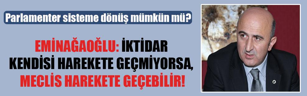 Eminağaoğlu: İktidar kendisi harekete geçmiyorsa, Meclis harekete geçebilir!