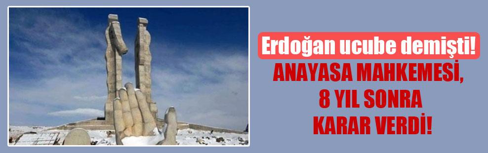 Erdoğan ucube demişti, Anayasa Mahkemesi 8 yıl sonra karar verdi!