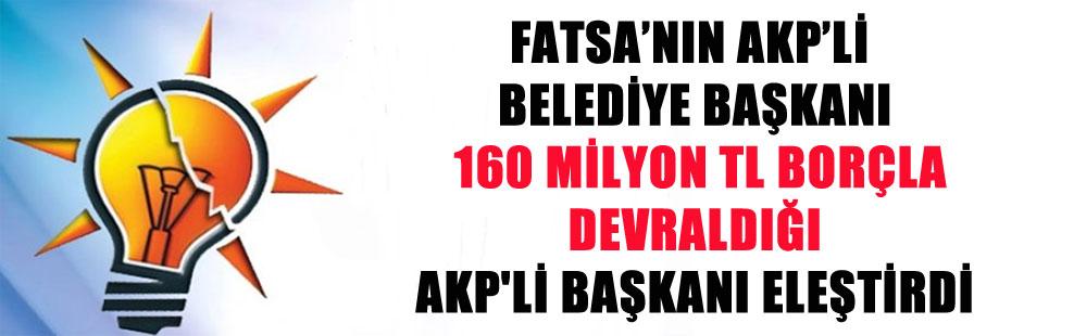 FATSA'NIN AKP'Lİ BELEDİYE BAŞKANI 160 MİLYON TL BORÇLA DEVRALDIĞI AKP'Lİ BAŞKANI ELEŞTİRDİ