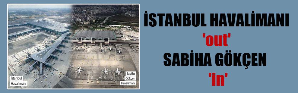İstanbul Havalimanı 'out' Sabiha Gökçen 'in'
