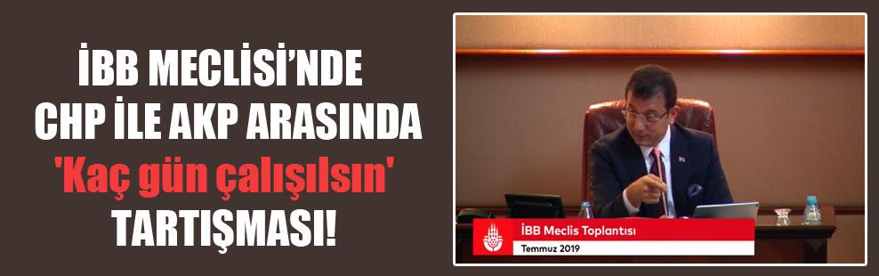 İBB Meclisi'nde CHP ile AKP arasında 'Kaç gün çalışılsın' tartışması!