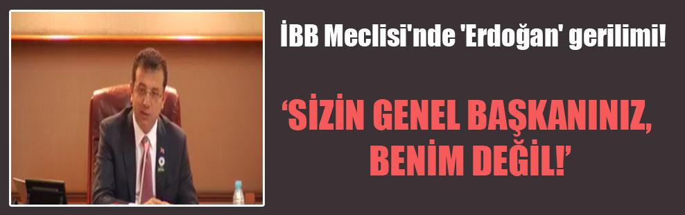 İBB Meclisi'nde 'Erdoğan' gerilimi!