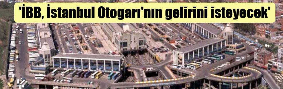 'İBB, İstanbul Otogarı'nın gelirini isteyecek'