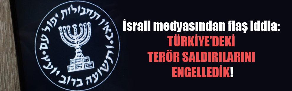 İsrail medyasından flaş iddia: Türkiye'deki terör saldırılarını engelledik!