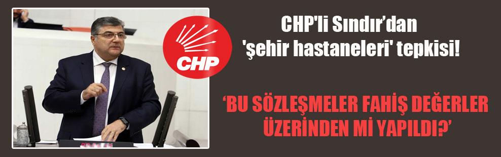 CHP'li Sındır'dan 'şehir hastaneleri' tepkisi!