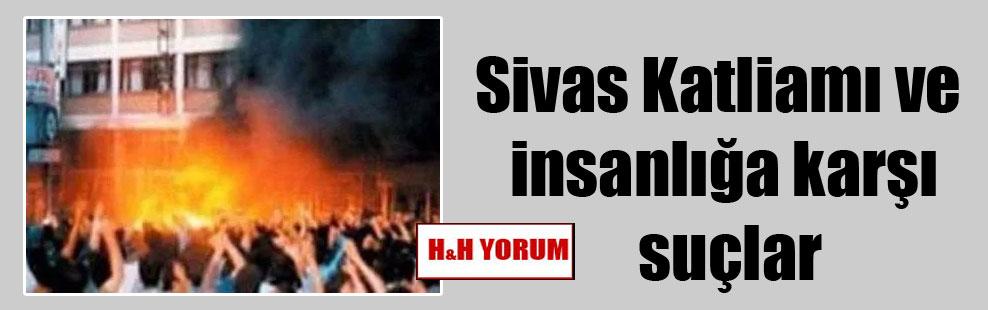 Sivas Katliamı ve insanlığa karşı suçlar