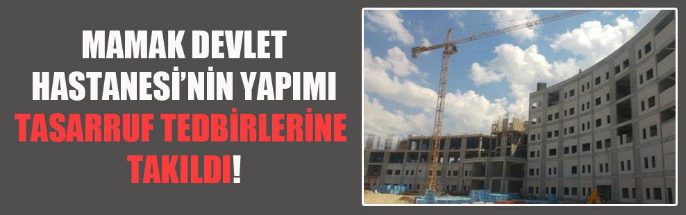 Mamak Devlet Hastanesi'nin yapımı tasarruf tedbirlerine takıldı!