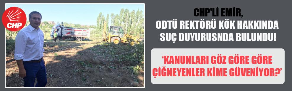 CHP'li Emir, ODTÜ Rektörü Kök hakkında suç duyurusunda bulundu!
