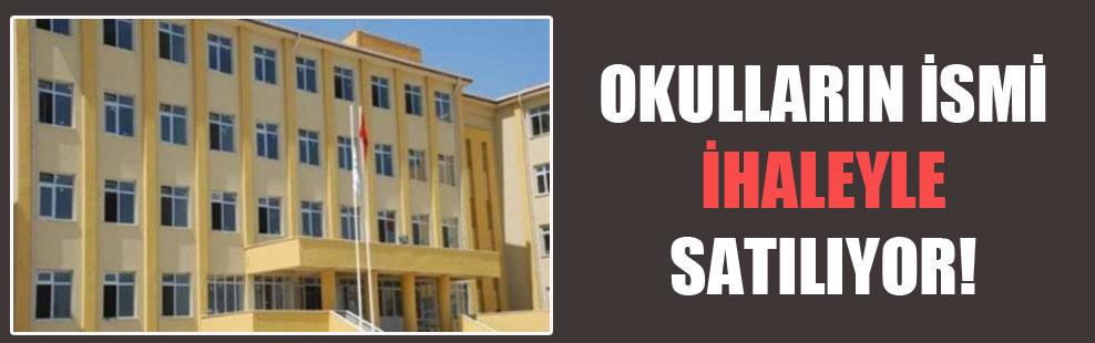 Okulların ismi ihaleyle satılıyor!