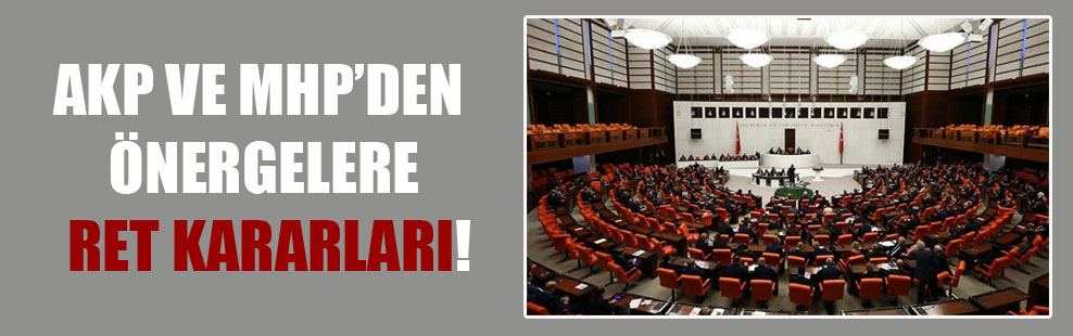 AKP ve MHP'den önergelere ret kararları!