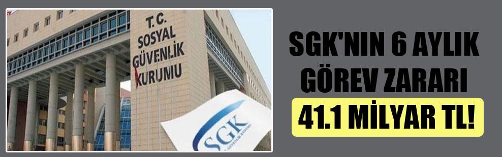 SGK'nın 6 aylık görev zararı 41.1 milyar TL!