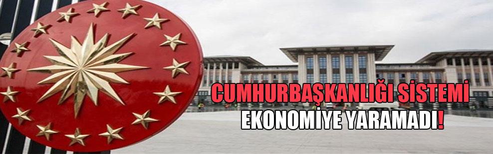 Cumhurbaşkanlığı sistemi ekonomiye yaramadı!