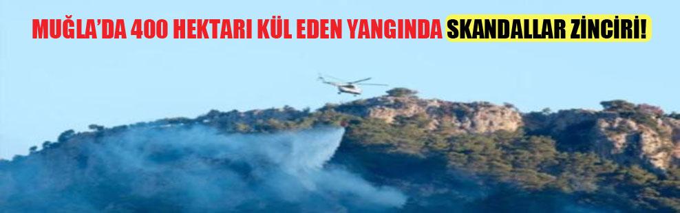 Muğla'da 400 hektarı kül eden yangında skandallar zinciri!