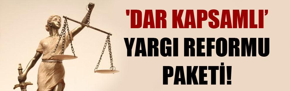 'Dar kapsamlı' yargı reformu paketi!