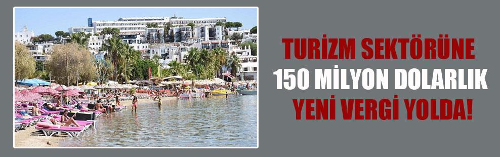 Turizm sektörüne 150 milyon dolarlık yeni vergi yolda!