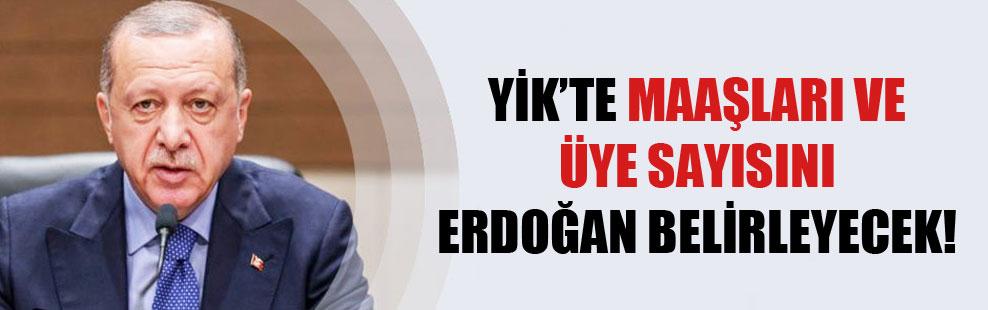 YİK'te maaşları ve üye sayısını Erdoğan belirleyecek!