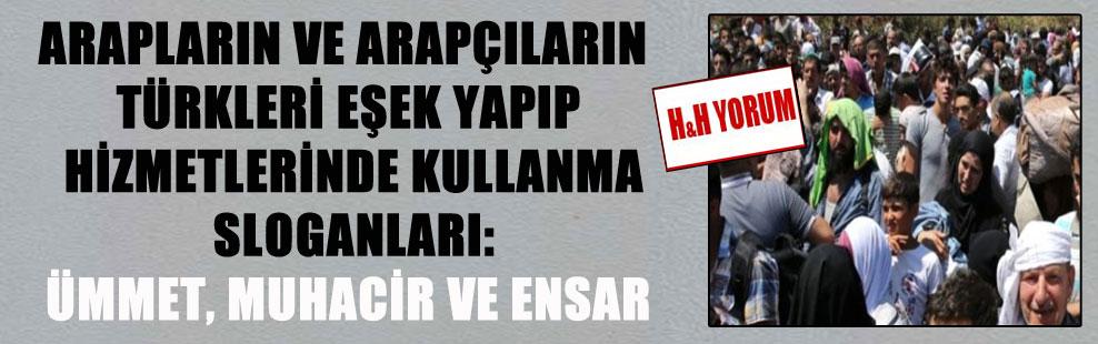 Arapların ve Arapçıların Türkleri eşek yapıp hizmetlerinde kullanma sloganları: Ümmet, muhacir ve ensar
