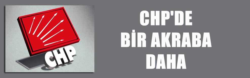 CHP'DE BİR AKRABA DAHA