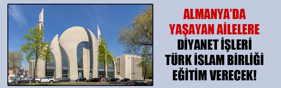 Almanya'da yaşayan ailelere Diyanet İşleri Türk İslam Birliği eğitim verecek!