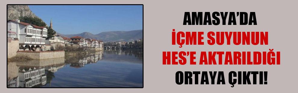 Amasya'da içme suyunun HES'e aktarıldığı ortaya çıktı!