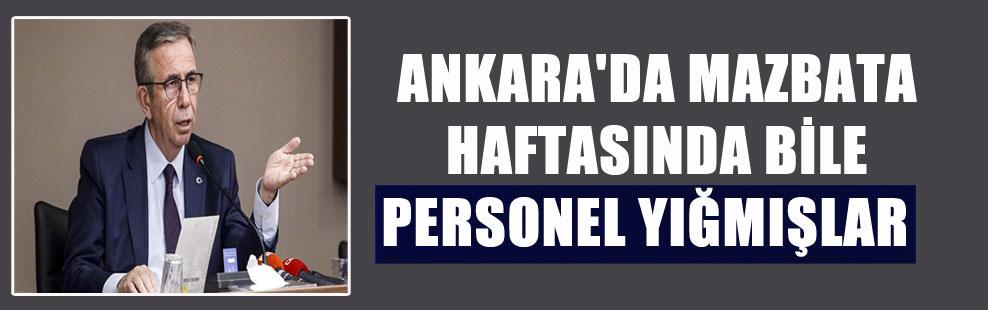 ANKARA'DA MAZBATA HAFTASINDA BİLE PERSONEL YIĞMIŞLAR