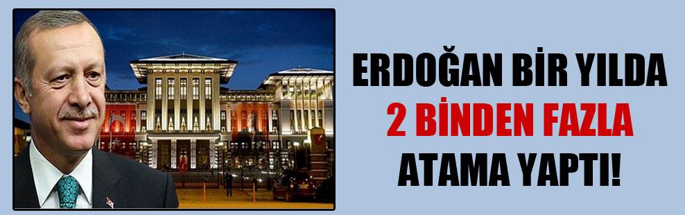 Erdoğan bir yılda 2 binden fazla atama yaptı!