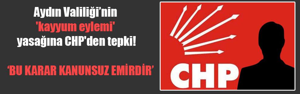 Aydın Valiliği'nin 'kayyum eylemi' yasağına CHP'den tepki!