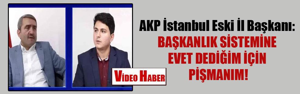 AKP İstanbul Eski İl Başkanı: Başkanlık sistemine evet dediğim için pişmanım!
