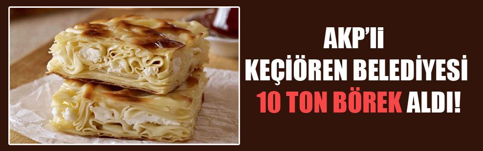 AKP'li Keçiören Belediyesi 10 ton börek aldı!