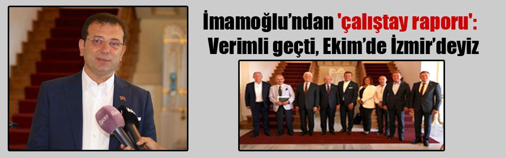 İmamoğlu'ndan 'çalıştay raporu':  Verimli geçti, Ekim'de İzmir'deyiz