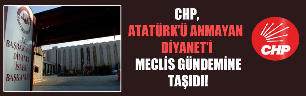 CHP, Atatürk'ü anmayan Diyanet'i Meclis gündemine taşıdı!