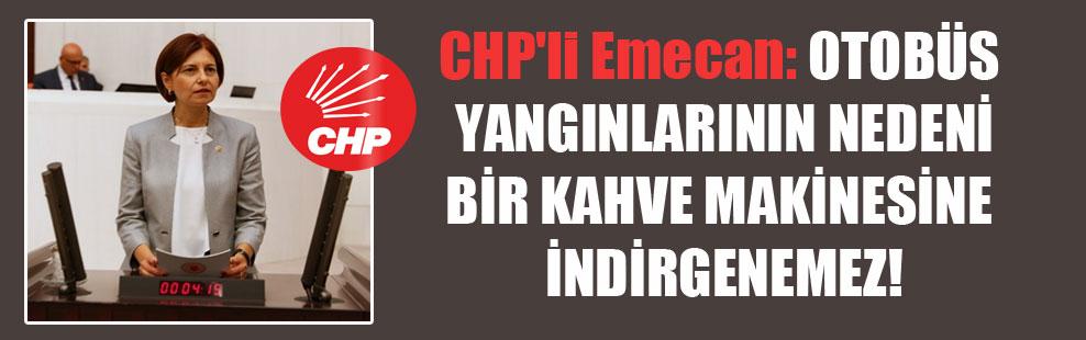 CHP'li Emecan: Otobüs yangınlarının nedeni bir kahve makinesine indirgenemez!
