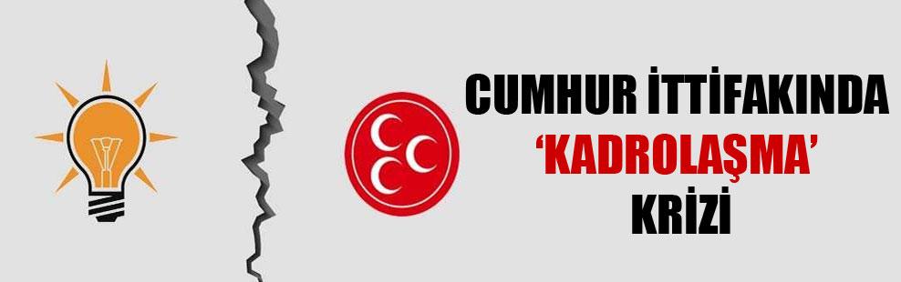 Cumhur İttifakı'nda 'kadrolaşma' krizi
