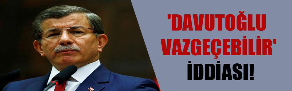 'Davutoğlu vazgeçebilir' iddiası!