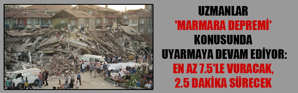 Uzmanlar 'Marmara depremi' konusunda uyarmaya devam ediyor: En az 7.5'le vuracak, 2.5 dakika sürecek