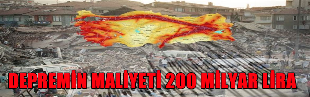 DEPREMİN MALİYETİ 200 MİLYAR LİRA