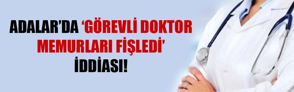 Adalar'da 'görevli doktor memurları fişledi' iddiası!